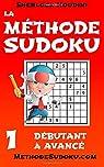 La Méthode Sudoku, tome 1 : Débutant à Avancé par Houdini