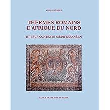 Thermes romains d'Afrique du Nord et leur contexte méditerranéen (Bibliothèque des Écoles françaises d'Athènes et de Rome)
