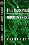 The Field Description of Metamorphic Rocks (Geological Society of London Handbook Series)