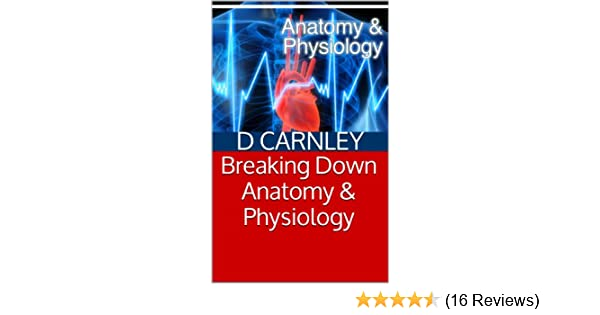 Amazon.com: Breaking Down Anatomy & Physiology: Study Guide eBook: D ...