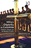 Military Chaplaincy in Contention: Chaplains, Churches and the Morality of Conflict (Explorations in Practical, Pastoral and Empirical Theology), Andrew Todd, 1409431584