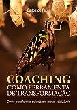 Coaching como ferramenta de transformação: Como transformar sonhos em metas realizáveis (Portuguese Edition)