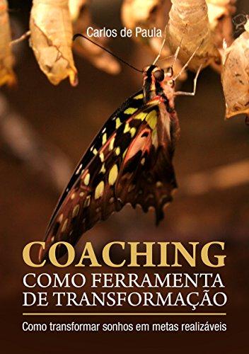 Coaching como ferramenta de transformação: Como transformar sonhos em metas realizáveis + curso online de coaching grátis