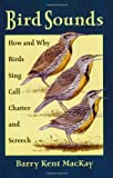 img - for Bird Sounds: How and Why Birds Sing, Call, Chatter, and Screech book / textbook / text book
