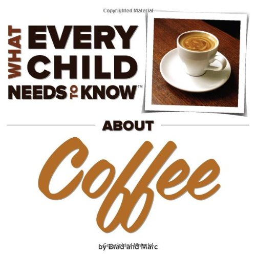 What Every Child Needs To Know About Coffee
