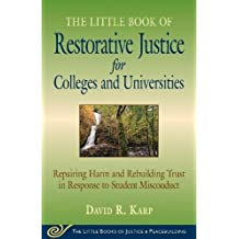 Little Book of Restorative Justice for Colleges and Universities: Repairing Harm And Rebuilding Trust In Response To Student Misconduct
