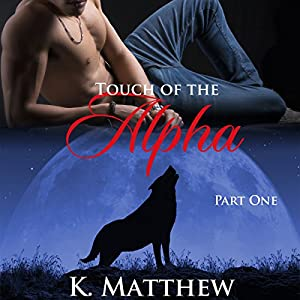 Touch of the Alpha (Touch of the Alpha Series Book 1) Audiobook