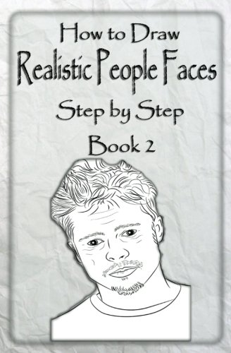 How To Draw Realistic People Faces Step By Step Book 2: How To Draw People And Human Head For Beginners (Drawing People) (Volume 2)