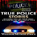 True Police Stories: Officers Tell of Their Most Disturbing on-Duty Calls Ever Audiobook by William Myron Price Narrated by Nolan Barger