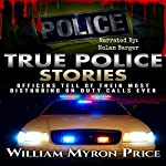 True Police Stories: Officers Tell of Their Most Disturbing on-Duty Calls Ever | William Myron Price