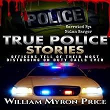 True Police Stories: Officers Tell of Their Most Disturbing on-Duty Calls Ever | Livre audio Auteur(s) : William Myron Price Narrateur(s) : Nolan Barger