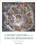 Short History of the Italian Renaissance, Kenneth R. Bartlett, 1442600144