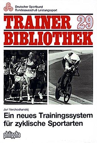 Neues Trainingssystem Für Zyklische Sportarten  Ein Neuer Weg Der Gestaltung Und Programmierung Des Trainingsprozesses  Trainerbibliothek
