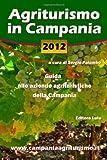 Agriturismo in Campania 2012. Guida Alle Aziende Agrituristiche Della Campania, Sergio Palumbo, 1470968754