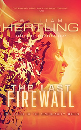 The Last Firewall (Singularity Series Book 3) by [Hertling, William]