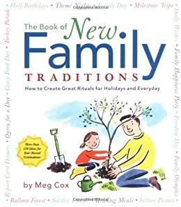The Book of New Family Traditions: How to Create Great Rituals for Holidays and Every Day by [Cox, Meg]
