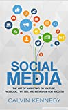 Social Media: The Art of Marketing on YouTube, Facebook, Twitter, and Instagram for Success