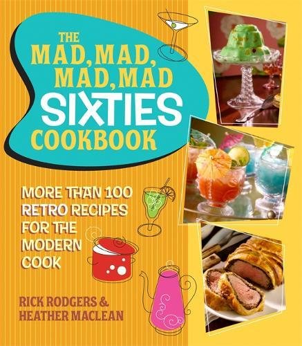 The Mad, Mad, Mad, Mad Sixties Cookbook: More Than 100 Retro Recipes For The Modern Cook