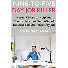 9 to 5 Day Job Killer (Start a Business, Quit Your Day Job Bundle) 2018: Here's 2 Ways to Help You Start an Internet Home-Based Business and Quit Your Day Job