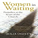 Women in Waiting: Prejudice at the Heart of the Church Audiobook by Julia Ogilvy Narrated by Kelly Birch