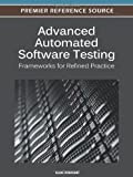 Advanced Automated Software Testing : Frameworks for Refined Practice, , 1466600896