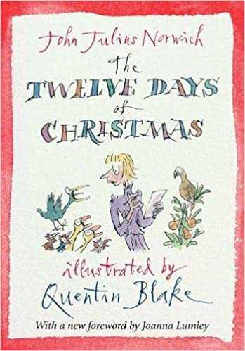 the twelve days of christmas john julius norwich quentin blake 9781782392231 amazoncom books - What Are The Twelve Days Of Christmas