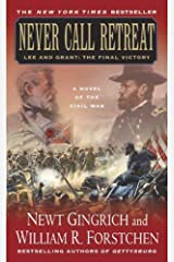 Never Call Retreat: Lee and Grant: The Final Victory: A Novel of the Civil War (The Gettysburg Trilogy Book 3) Kindle Edition