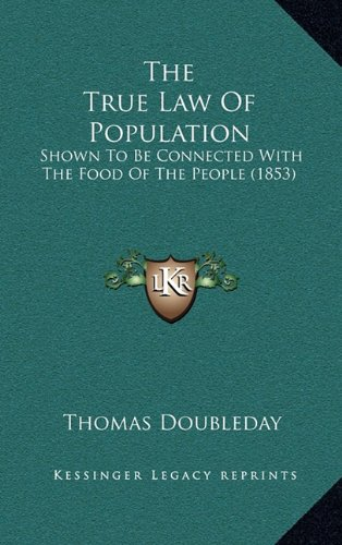 The True Law Of Population: Shown To Be Connected With The Food Of The People (1853) pdf