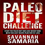 Paleo Diet Challenge: Paleo Recipes for Rapid Weight Loss | Savannah Samaria