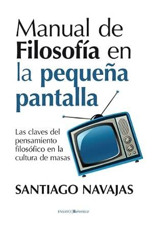 Manual de filosofía en la pequeña pantalla (Ensayo (berenice ...