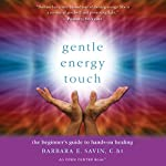 Gentle Energy Touch: The Beginner's Guide to Hands-On Healing: An Open Center Book | Barbara E. Savin