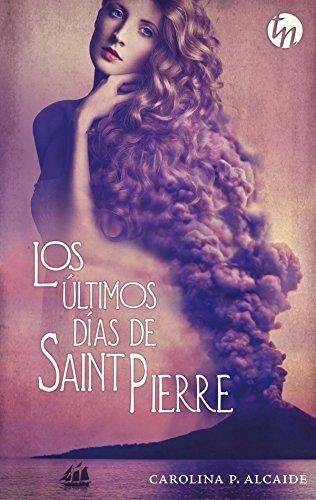 Los últimos días de Saint Pierre (Ganador IV premio internacional HQÑ) (Top Novel