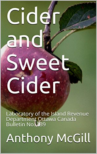 Cider and Sweet Cider: Laboratory of the Island Revenue Department Ottawa Canada Bulletin No. 239 by Anthony McGill