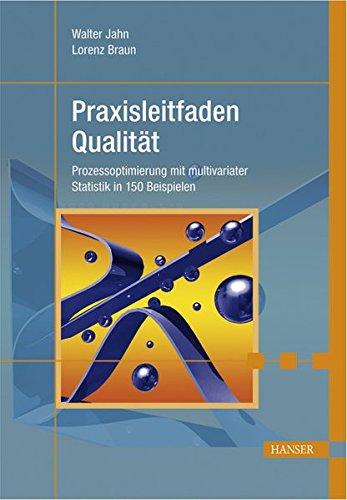 Praxisleitfaden Qualität: Prozessoptimierung mit multivariater Statistik in 150 Beispielen
