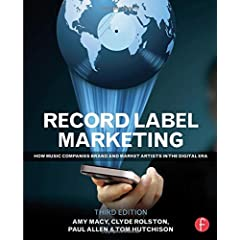 Record Label Marketing, 3rd Edition - How Music Companies Brand and Market Artists in the Digital Era