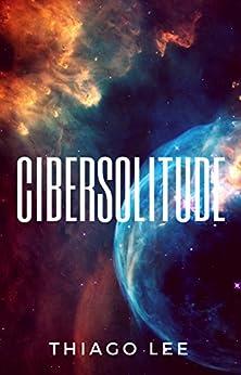 Cibersolitude por [Lee, Thiago]