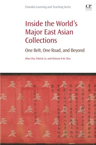 Inside the World's Major East Asian Collections: One Belt, One Road, and Beyond (Chandos Information Professional Series)