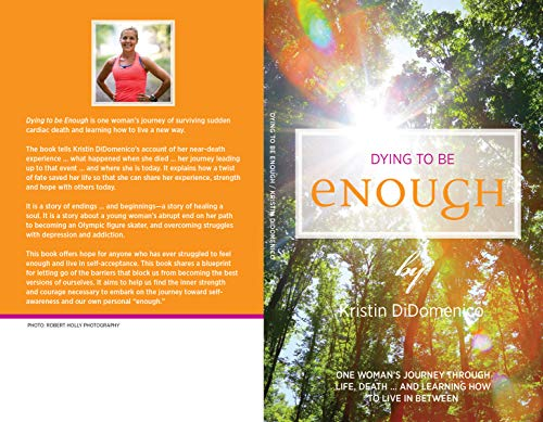 Dying To Be Enough: One woman's journey through  life, death … and learning how  to live in between