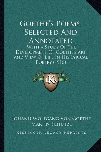 Read Online Goethe's Poems, Selected And Annotated: With A Study Of The Development Of Goethe's Art And View Of Life In His Lyrical Poetry (1916) pdf epub