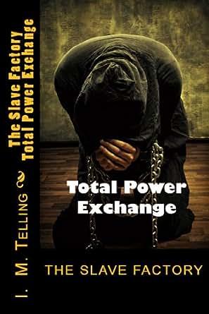 5281d8cb7a1 The Slave Factory: Total Power Exchange (Slave Factory Trilogy Book ...