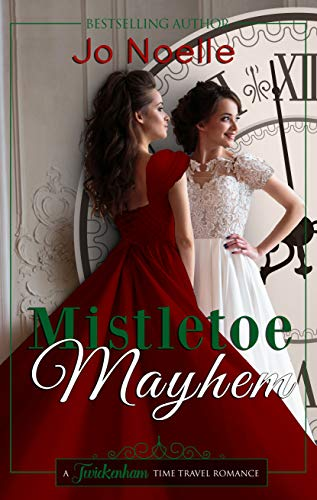 Mistletoe Mayhem (Twickenham Time Travel Romance Book 4) by [Noelle, Jo]