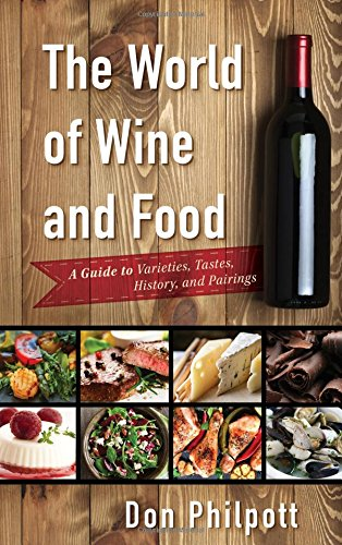 The World of Wine and Food: A Guide to Varieties, Tastes, History, and Pairings by Don Philpott