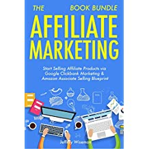 The Affiliate Marketing Book Bundle: Start Selling Affiliate Products via Google Clickbank Marketing & Amazon...