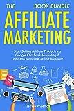 The Affiliate Marketing Book Bundle: Start Selling Affiliate Products via Google Clickbank Marketing & Amazon Associate Selling Blueprint