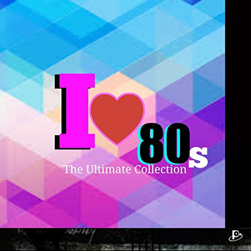 I Love 80s (The Ultimate Collection)