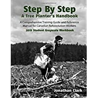 Step By Step, A Tree Planter's Handbook: A Comprehensive Training Guide and Reference Manual (Student Greyscale Workbook)