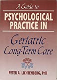 A Guide to Psychological Practice in Geriatric Long-Term Care, Lichtenberg, Peter A., 1560244119