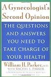 A Gynecologist's Second Opinion, William Parker and Rachel L. Parker, 0452276748