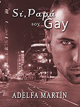 SÍ,  PAPÁ, SOY GAY (Spanish Edition) by [Martín, Adelfa]