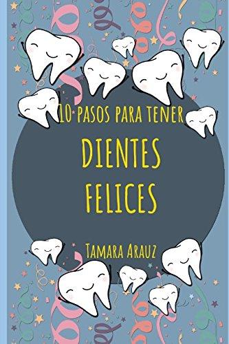 10 Pasos Para Tener Dientes Felices (Spanish Edition)
